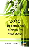 img - for Love Dependence Breaking Free Regeneration book / textbook / text book