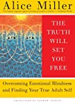 The Truth Will Set You Free: Overcoming Emotional Blindness and Finding Your True Adult Self (0465045855) by Miller, Alice