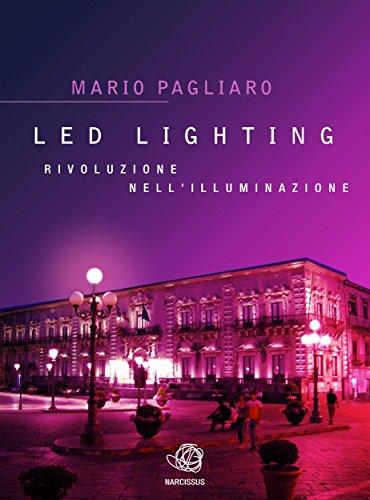 Led Lighting. Rivoluzione Nell'Illuminazione (Italian Edition)