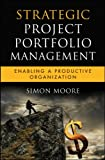 img - for Strategic Project Portfolio Management: Enabling a Productive Organization (Microsoft Executive Leadership Series) book / textbook / text book