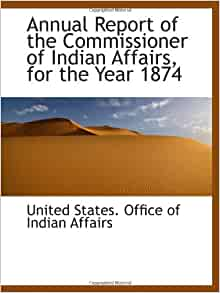 annual report of the commissioner of indian affairs for the year 1874 united states office of