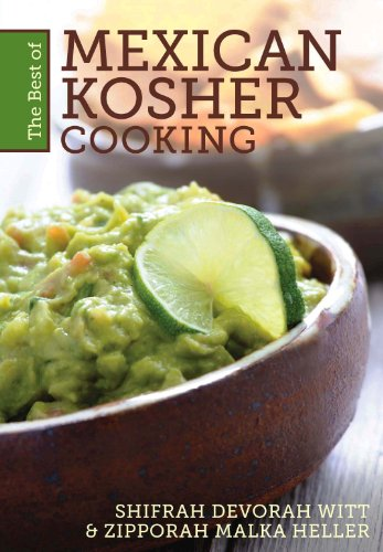 The Best of Mexican Kosher Cooking by Shifrah Devorah Witt, Zipporah Malka Heller