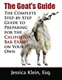 The Goat's Guide: The Complete Step-by-Step Guide to Preparing for the California Bar Exam on Your Own