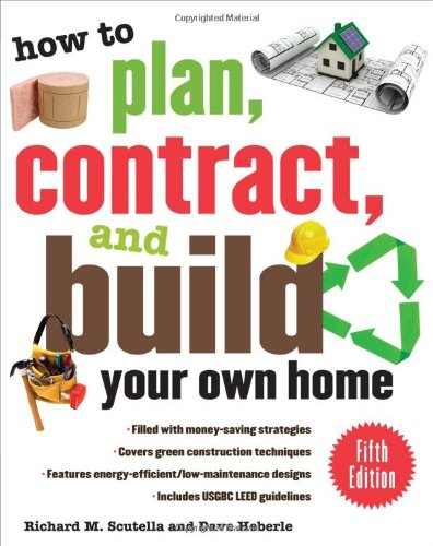 How to Plan, Contract, and Build Your Own Home, Fifth Edition: Green Edition - McGraw-Hill Professional - 0071603301 - ISBN: 0071603301 - ISBN-13: 9780071603300