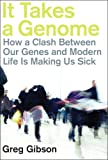 It Takes a Genome (Free Book for a Limited Time): How a Clash Between Our Genes and Modern Life is Making Us Sick eBook: Greg Gibson