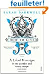How to Live: A Life of Montaigne in O...