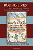 Bound Lives: Africans, Indians, and the Making of Race in Colonial Peru (Pitt Latin American Studies)