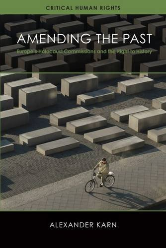 Amending the Past: Europe's Holocaust Commissions and the Right to History (Critical Human Rights)