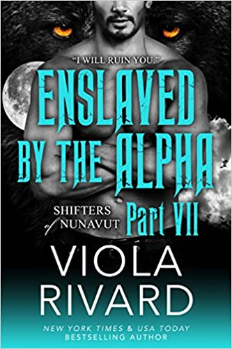 Enslaved by the Alpha Part 7 by Viola Rivard
