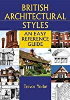British Architectural Styles: An Easy Reference Guide (England's Living History): An Easy Reference Guide (England's Living History)