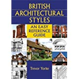 British Architectural Styles: An Easy Reference Guide (England's Living History)by Trevor Yorke