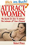 Attract Women: The Secret On How To A...