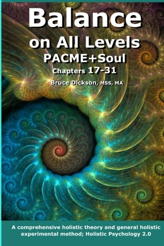 Balance on All Levels PACME+Soul, Chapters 17-31: A comprehensive holistic theory and general holistic experimental meth