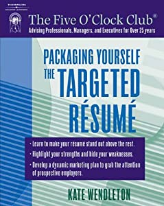 Packaging Yourself: The Targeted Resume (The Five O'Clock Club) [Paperback] — by Kate Wendleton.