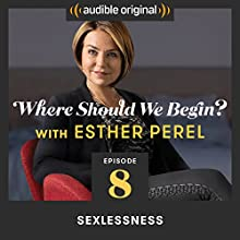 Ep. 8: Sexlessness Radio/TV Program by Esther Perel Narrated by Esther Perel