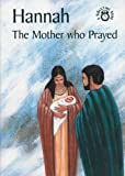 Hannah: The Mother Who Prayed (Bibletime Books)