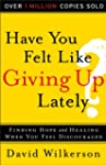 Have You Felt Like Giving Up Lately?:...