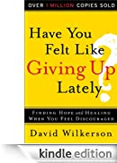 Have You Felt Like Giving Up Lately?: Finding Hope and Healing When You Feel Discouraged [Edizione Kindle]