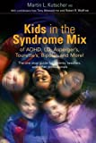 Kids in the Syndrome Mix of ADHD, LD, Aspergers, Tourettes, Bipolar and More!: The One Stop Guide for Parents, Teachers and Other Professionals