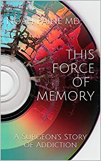 This Force Of Memory: A Surgeon's Story Of Addiction And Ptsd by Noah Paine MD ebook deal