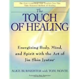The Touch of Healing: Energizing the Body, Mind, and Spirit With Jin Shin Jyutsuby Alice Burmeister