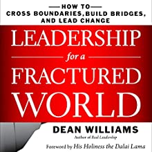 Leadership for a Fractured World: How to Cross Boundaries, Build Bridges, and Lead Change (       UNABRIDGED) by Dean WIlliams Narrated by Kevin Pierce