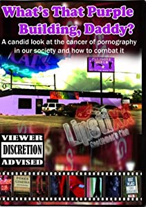 What's That Purple Building, Daddy? A Candid Look at the Cancer of Pornography in Our Society and How to Combat It