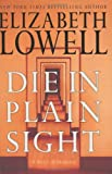Die in Plain Sight: A Novel of Suspense (Lowell, Elizabeth) (0060504129) by Elizabeth Lowell