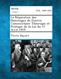 img - for La Reparation Des Dommages de Guerre Commentaire Theorique Et Pratique de La Loi Du 17 Avril 1919 (French Edition) book / textbook / text book