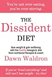 The Dissident Diet: the healthy ketogenic diet: for weight loss, diabetes reversal and cancer prevention. (English Edition)