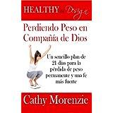 Healthy by Design: Perdiendo Peso en Compañía de Dios: Un sencillo plan de 21 días para la pérdida de peso permanente...