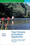 img - for Trout Streams of Southern Appalachia: Fly-Casting in Georgia, Kentucky, North Carolina, South Carolina & Tennessee (Trout Streams Guides) book / textbook / text book