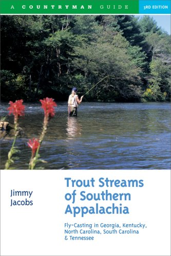Trout Streams of Southern Appalachia: Fly-Casting in Georgia, Kentucky, North Carolina, South Carolina & Tennessee (Trout Streams Guides)