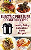 Electric Pressure Cooker Recipes: Health Eating, Gluten Free, Paleo Recipes