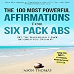 The 100 Most Powerful Affirmations for Six Pack Abs: Get the Washboard 6-Pack Abdomen You Dream Of | Jason Thomas