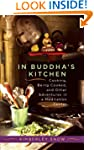 In Buddha's Kitchen: Cooking, Being C...