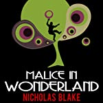 Malice in Wonderland: Nigel Strangeways, Book 6 (       UNABRIDGED) by Nicholas Blake Narrated by Kris Dyer