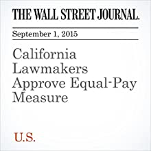 California Lawmakers Approve Equal-Pay Measure (       UNABRIDGED) by Alejandro Lazo Narrated by Alexander Quincy