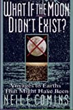What If the Moon Didn't Exist?: Voyages to Earths That Might Have Been (0060168641) by Comins, Neil F.