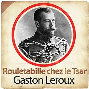 Rouletabille chez le Tsar (Les aventures de Rouletabille 3) Hörspiel