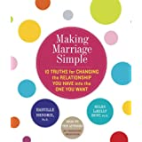 Making Marriage Simple: Ten Truths for Changing the Relationship You Have into the One You Want ~ Harville Hendrix