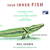 Your Inner Fish: A Journey into the 3.5-Billion-Year History of the Human Body | [Neil Shubin]