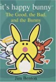 Good, The Bad, And The Bunny (It's Happy Bunny)