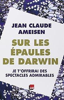 Sur les épaules de Darwin 02 : Je t'offrirai des spectacles admirables, Ameisen, Jean-Claude