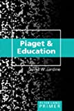 img - for Piaget and Education Primer by Jardine, David W. (2006) Paperback book / textbook / text book