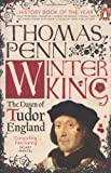 Winter King: The Dawn of Tudor England by Penn, Thomas (2012) Thomas Penn