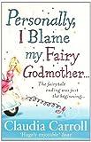 Claudia Carroll Personally, I Blame My Fairy Godmother
