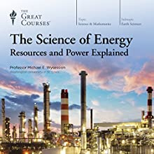 The Science of Energy: Resources and Power Explained Lecture by  The Great Courses Narrated by Professor Michael E. Wysession