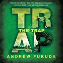 The Trap Audiobook by Andrew Fukuda Narrated by Sean Runnette