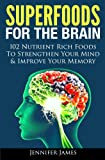 Superfoods for the Brain - 102 Nutrient Rich Foods To Strengthen Your Mind & Improve Your Memory